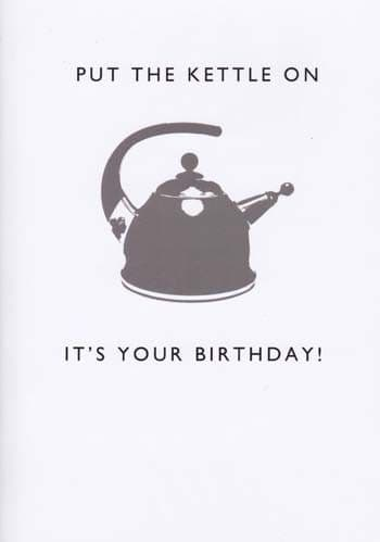 Put the Kettle On Birthday Card