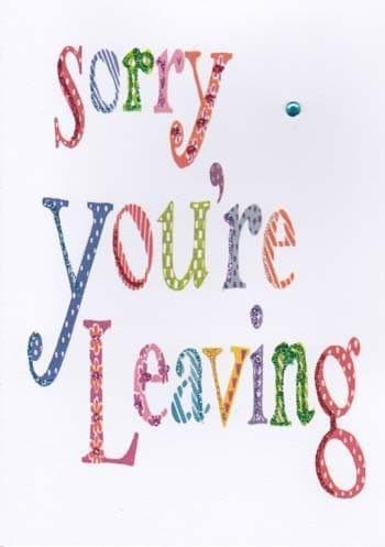 Sorry Your Leaving Greetings Card