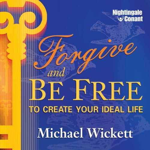 Forgive and Be Free to Create Your Ideal Life
